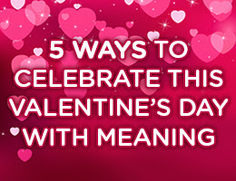 5 Ways to Celebrate Valentine's Day with Meaning