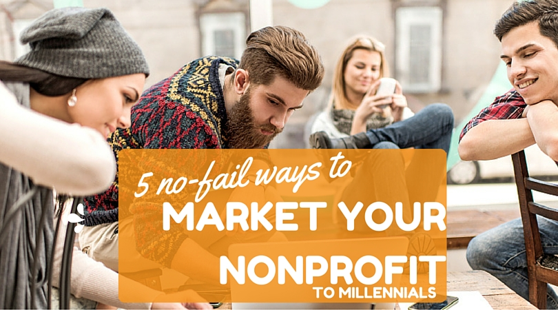 5 Ways to Market Your Nonprofit to Millennials